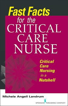 Fast Facts for the Critical Care Nurse, RN, CCRN, ADN, Michele Angell Landrum