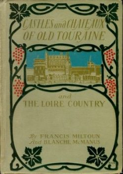 Castles and Chateaux of Old Touraine and the Loire Country, Milburg Mansfield