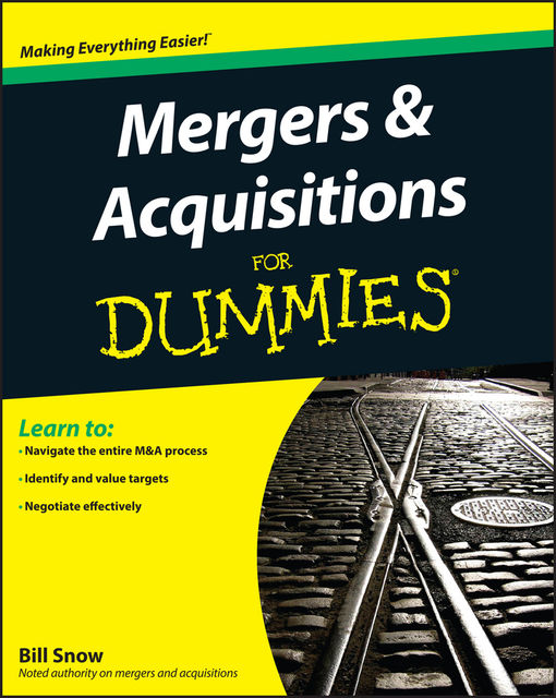 Mergers and Acquisitions For Dummies, Bill Snow