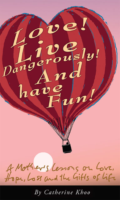 Love! Live Dangerously! And Have Fun!, Catherine Khoo