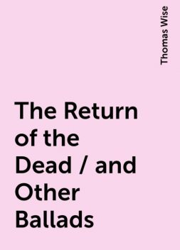 The Return of the Dead / and Other Ballads, Thomas Wise