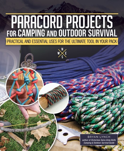 Paracord Projects for Camping and Outdoor Survival, Bryan Lynch
