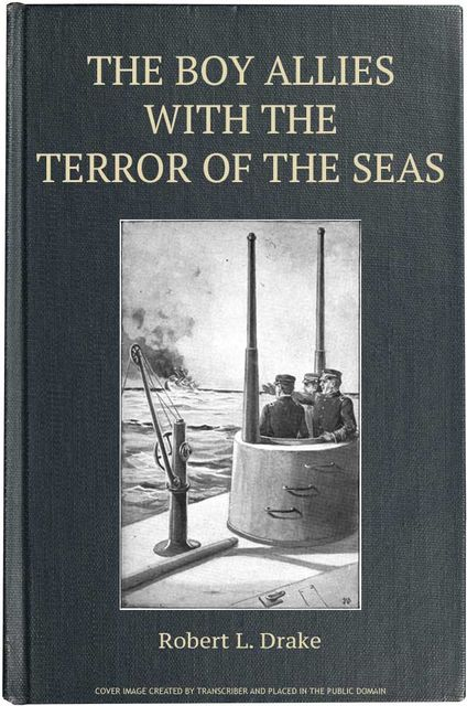 The Boy Allies with the Terror of the Seas; Or, The Last Shot of Submarine D-16, Clair W.Hayes