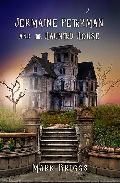 Jermaine Peterman and the Haunted House, Mark T Briggs