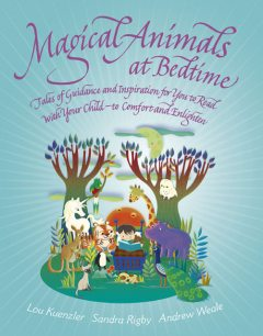 Magical Animals at Bedtime – Tales of Joy and Inspiration for You to Read with Your Child, Andrew Weale, Lou Kuenzler Co-Author, Sandra Rigby