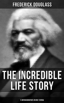 The Complete Autobiographies of Frederick Douglass, Frederick Douglass