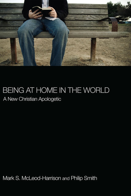 Being at Home in the World, Philip Smith, Mark S. McLeod-Harrison