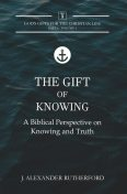 The Gift of Knowing, J. Alexander Rutherford