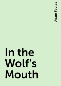 In the Wolf's Mouth, Adam Foulds