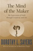 The Mind of the Maker, Dorothy L Sayers