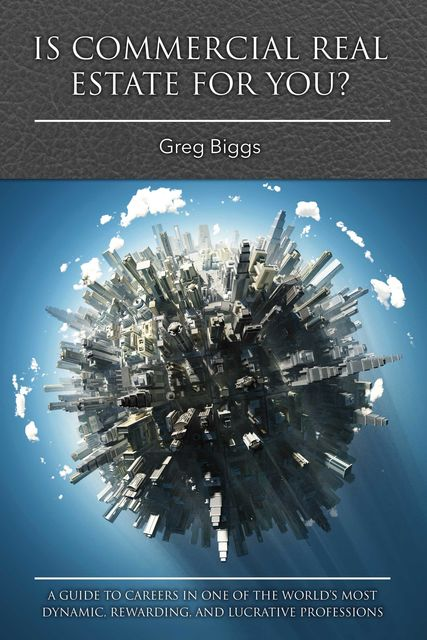 Is Commercial Real Estate for You, Greg Biggs