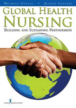 Global Health Nursing, RN, Jeanne Leffers, CRNP, Michele J. Upvall