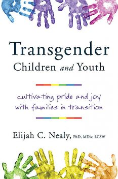 Trans Kids and Teens: Pride, Joy, and Families in Transition, Elijah C. Nealy