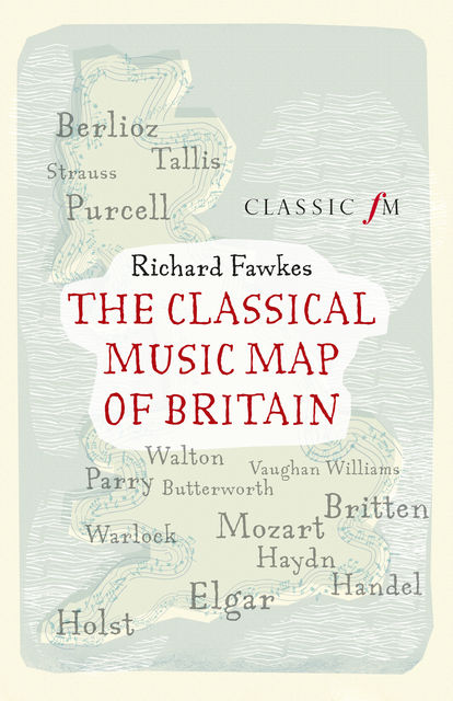 The Classical Music Map of Britain, Richard Fawkes