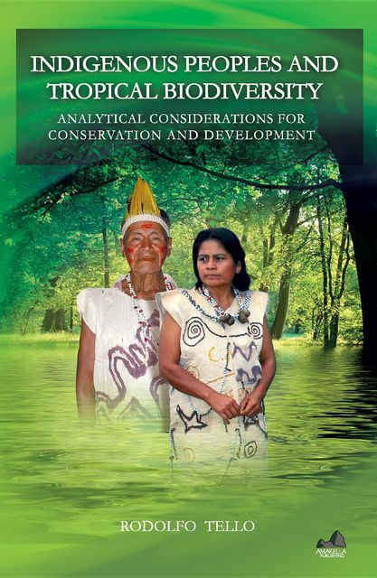 Indigenous Peoples and Tropical Biodiversity, Rodolfo Tello