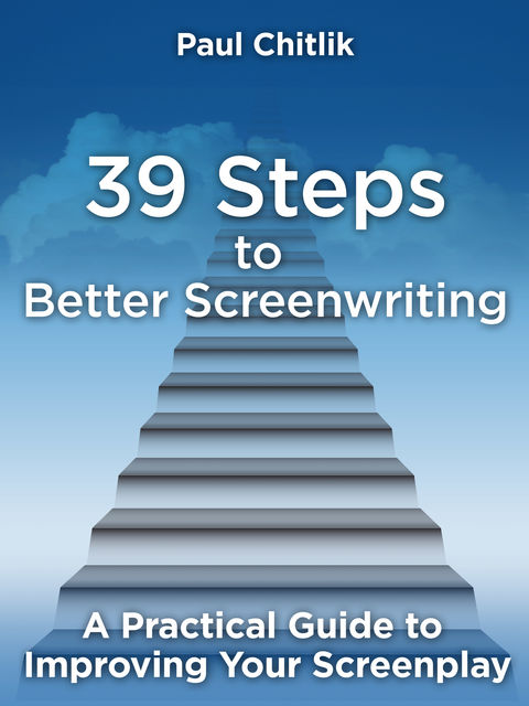 39 Steps to Better Screenwriting, Paul Chitlik