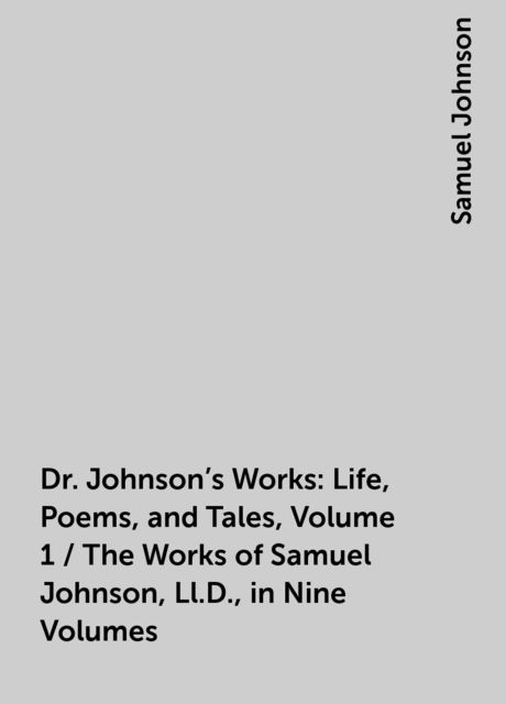 Dr. Johnson's Works: Life, Poems, and Tales, Volume 1 / The Works of Samuel Johnson, Ll.D., in Nine Volumes, Samuel Johnson
