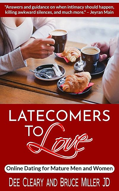 Latecomers To Love: Online Dating for Mature Men and Women, Bruce Miller, Dee Cleary