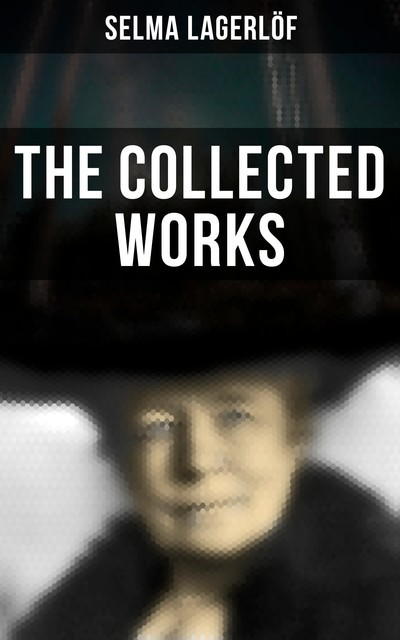 The Collected Works, Selma Lagerlöf