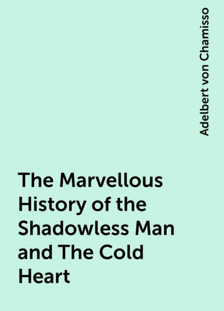 The Marvellous History of the Shadowless Man and The Cold Heart, Adelbert von Chamisso