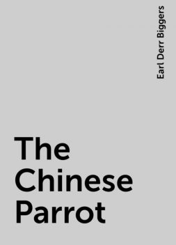 The Chinese Parrot, Earl Derr Biggers