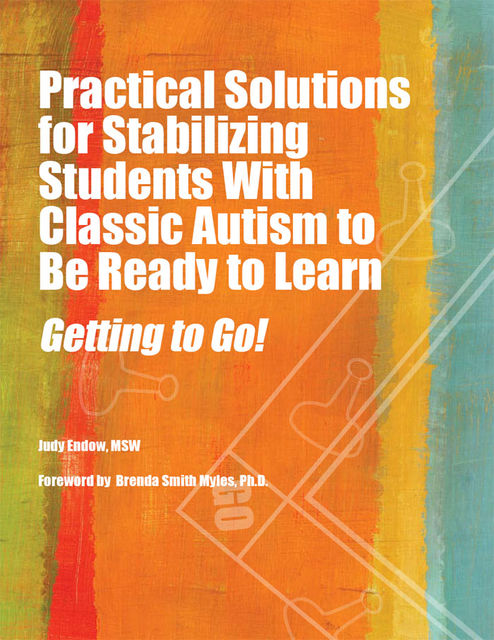 Practical Solutions for Stabilizing Students With Classic Autism to Be Ready to Learn, Judy Endow MSW