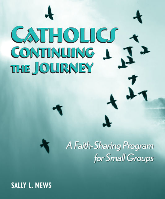 Catholics Continuing the Journey, Sally L.Mews
