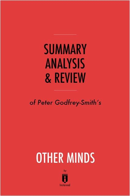Summary, Analysis & Review of Peter Godfrey-Smith's Other Minds by Instaread, Instaread