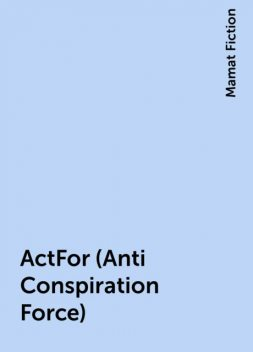 ActFor (Anti Conspiration Force), Mamat Fiction