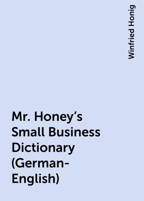 Mr. Honey's Small Business Dictionary (German-English),
