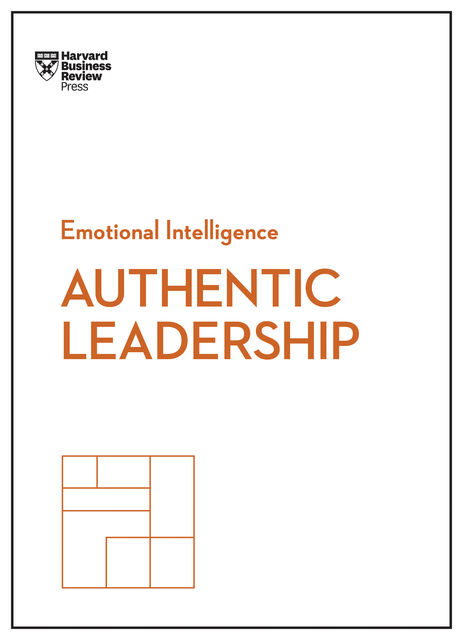 Authentic Leadership (HBR Emotional Intelligence Series), Harvard Business Review