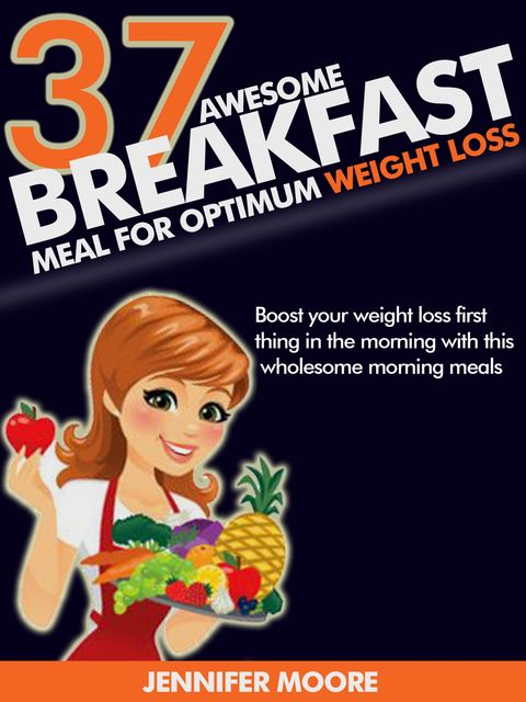 Awesome Breakfast Meals for Optimum Weight Loss, Jennifer Moore