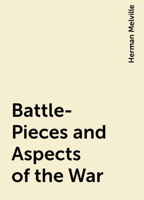 Battle-Pieces and Aspects of the War, Herman Melville
