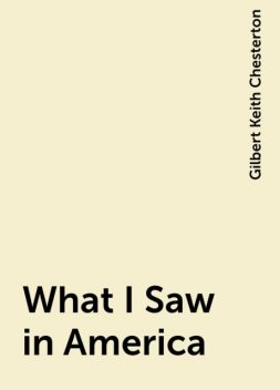 What I Saw in America, Gilbert Keith Chesterton