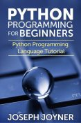Python Programming For Beginners, Joseph Joyner