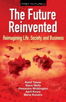 The Future Reinvented, Talwar Rohit, Wells Steve, Whittington Alexandra