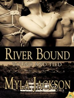 River Bound: Bound and Tied, Book 3, Myla Jackson