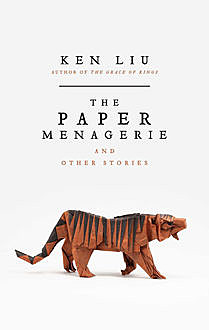 The Paper Menagerie, Ken Liu