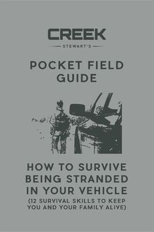 Pocket Field Guide: How to Survive Being Stranded in Your Vehicle, Creek Stewart