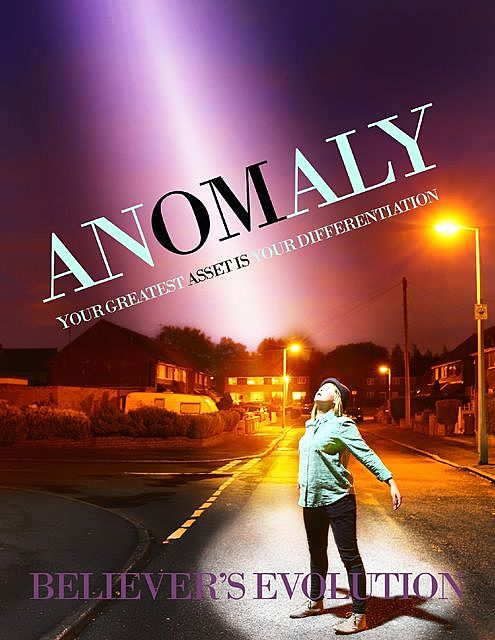 Anomaly – Your Greatest Asset Is Your Differentiation, Believer's Evolution