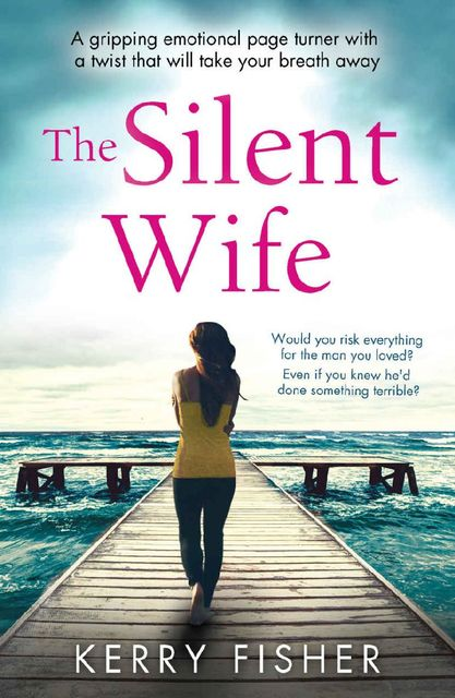 The Silent Wife: A Gripping Emotional Page Turner With a Twist That Will Take Your Breath Away, Kerry Fisher