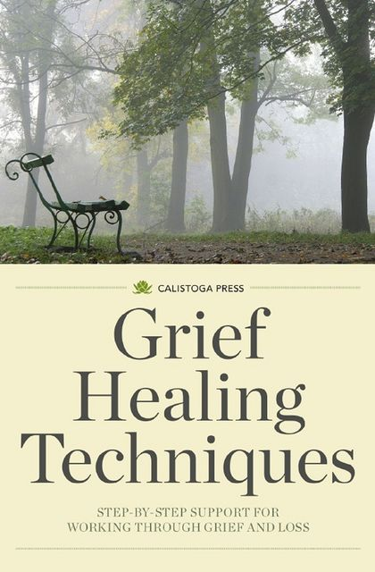 Grief Healing Techniques, Calistoga Press