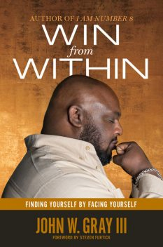 Win From Within: Finding Yourself by Facing Yourself, John Gray, Unknown Author, Steven Furtick