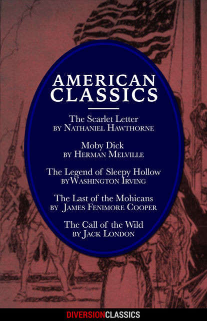 American Classics (Omnibus Edition) (Diversion Classics), Herman Melville, Jack London, Washington Irving, James Fenimore Cooper, Nathaniel Hawthorne
