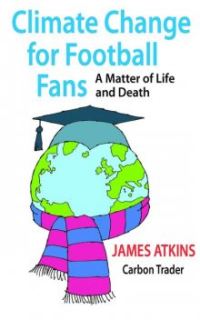 Climate Change for Football Fans, James Atkins