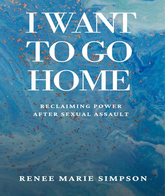 I Want To Go Home, Renee Marie Simpson