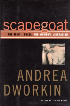 Scapegoat: The Jews. Israel and Women's Liberation, Andrea Dworkin
