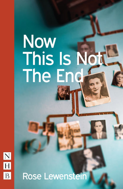 Now This Is Not The End (NHB Modern Plays), Rose Lewenstein