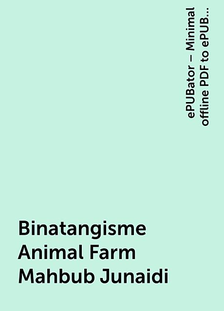 Binatangisme Animal Farm Mahbub Junaidi, ePUBator – Minimal offline PDF to ePUB converter for Android
