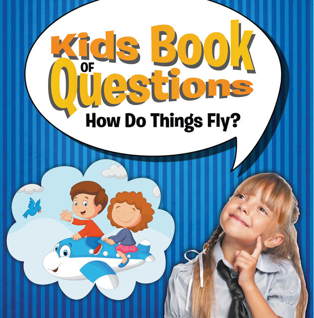 Kids Book of Questions: How Do Things Fly?, Speedy Publishing LLC